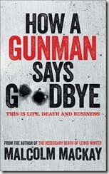 HOW A GUNMAN SAYS GOODBYE - Malcolm Mackay4