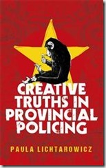 CREATIVE TRUTHS IN PROVINCIAL POLICING - Paula Lichtarowicz