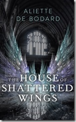 THE HOUSE OF SHATTERED WINGS - Aliette de Bodard